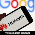 El veto de Google a Huawei tiene repercusiones en varios ámbitos